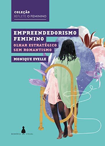 Empreendedorismo Feminino: Olhar Estratégico sem Romantismo