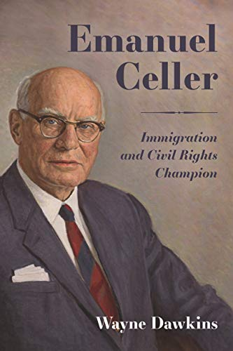 Compare Textbook Prices for Emanuel Celler: Immigration and Civil Rights Champion  ISBN 9781496805355 by Dawkins, Wayne
