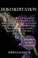 Reiki Meditation: A Step By Step Guide To Master Reiki For Transform Your Life. Discover How To Heal Your Body And Increase Your Energy With Chakra Balancing, Guided Imagery And Ayurveda Meditation.