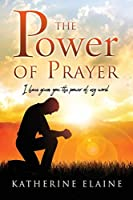 The Power of Prayer: I have given you the power of my word.