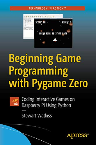 Beginning Game Programming with Pygame Zero: Coding Interactive...