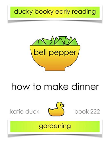 How to Make Dinner -  Bell Pepper, Green, Gardening: Ducky Booky Early Reading (The Journey of Food Book 222) (English Edition)
