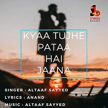 Kyaa Tujhe Pataa Hai Jaana