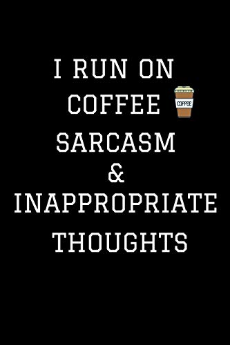 I Run On Coffee Sarcasm & Inappropriate Thoughts: Coffee Journal Notebook / Coffee Gifts Under 10 Dollars / Coffee Gift Journal / 6x9 Journal / Funny Notebook For The Office