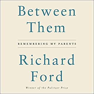 Between Them     Remembering My Parents              By:                                                                                                                                 Richard Ford                               Narrated by:                                                                                                                                 Christian Baskous                      Length: 3 hrs and 36 mins     70 ratings     Overall 4.0