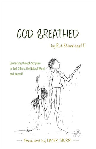 God Breathed: Connecting through Scripture to God, Others, the Natural  World, and Yourself - Kindle edition by Etheridge III, Rut, Sturm, Lacey.  Religion & Spirituality Kindle eBooks @ Amazon.com.