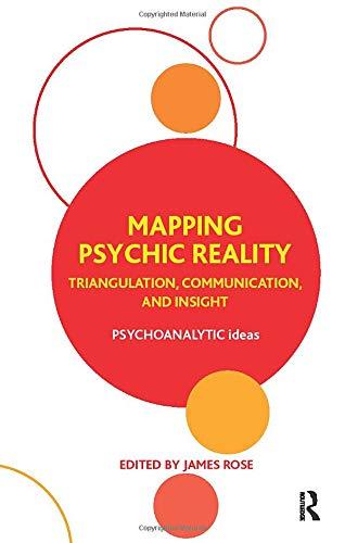 Mapping Psychic Reality: Triangulation, Communication, and Insight (Psychoanalytic Ideas)