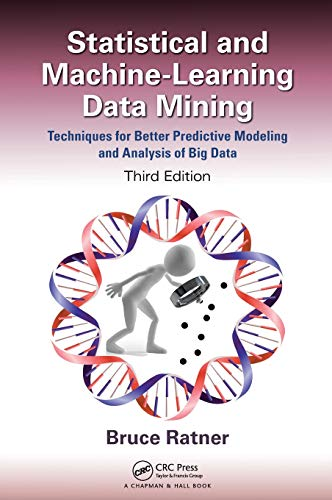 Statistical and Machine-Learning Data Mining:: Techniques for Better Predictive Modeling and Analysis of Big Data, Third Edition