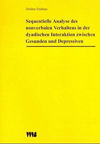 Sequentielle Analyse des nonverbalen Verhaltens in der dyadischen Interaktion zwischen Gesunden und Depressiven