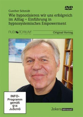 Schmidt, Gunther: Wie hypnotisieren wir uns erfolgreich im Alltag - Einführung in hypnosystemisches Empowerment – 1 DVD - JOK1269D
