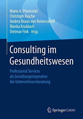 Consulting im Gesundheitswesen: Professional Services als Gestaltungsimperative der...