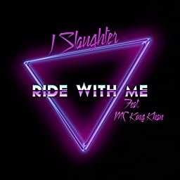 Ride With Me By J Slaughter Feat Mc King Khan On Amazon Music Unlimited