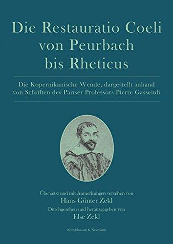 Die Restauratio Coeli von Peurbach bis Rheticus: Die Kopernikanische Wende, dargestellt anhand von Schriften des Pariser Professors Pierre Gassendi
