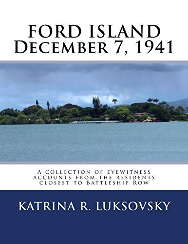 FORD ISLAND December 7, 1941: A collection of eyewitness accounts from the residents closest to Battleship Row