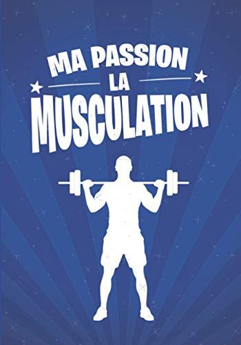 Ma passion, la MUSCULATION: cadeau original et personnalisé, cahier parfait pour prise de notes, croquis, organiser, planifier