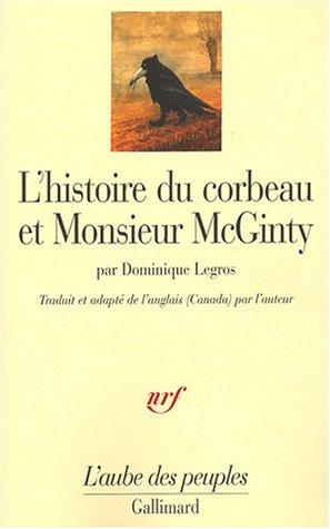 L'Histoire du corbeau et Monsieur McGinty : Un indien athapascan tutchone du Yukon raconte la création du monde