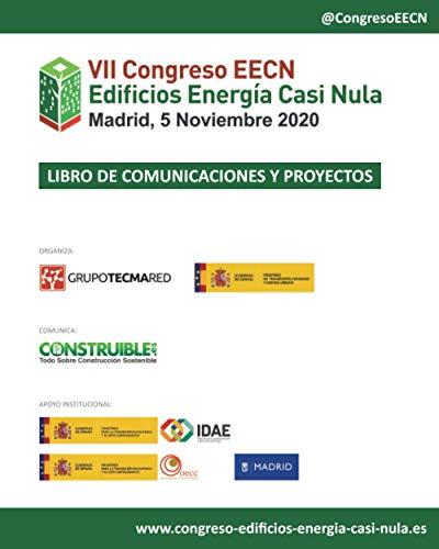 Libro de Comunicaciones y Proyectos VII Congreso Edificios Energía Casi Nula: Celebrado en Madrid,
