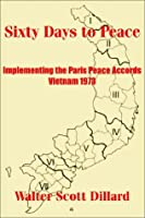 Sixty Days to Peace: Implementing the Paris Peace Accords -- Vietnam 1973