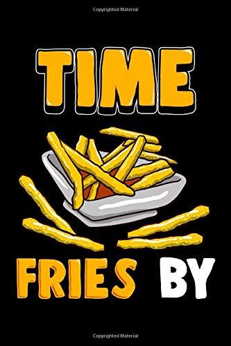 Time Fries By: Cute Time Fries By Funny French Fry Food Pun Themed Blank Notebook - Perfect Lined Composition Notebook For Journaling, Writing & Brainstorming (120 Pages, 6