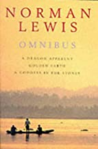 """Norman Lewis Omnibus: """"Dragon Apparent"""", """"Golden Earth"""", """"Goddess in the Stones"""""""