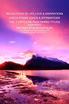 REFLECTIONS OF LIFE LOVE & INSPIRATIONS, VOL-1: LYRICS POEMS SONGS AFFIRMATIONS by [Antonio [Farlbeau] Falbo]