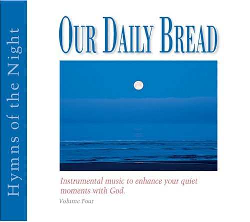 Our Daily Bread - Hymns of the Night - Volume 4