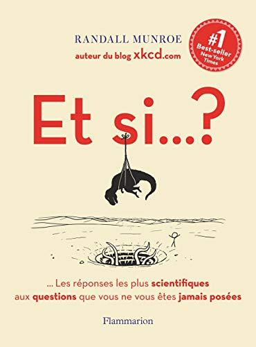 Et si... ? : Les réponses les plus scientifiques aux questions que vous ne vous êtes jamais posées