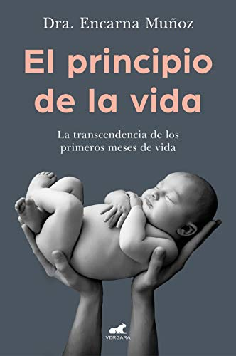 El principio de la vida: La transcendencia de los primeros meses de vida (Libro práctico)
