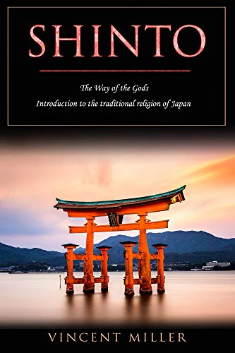 Shinto - The Way of the Gods: Introduction to the Traditional Religion of Japan (English Edition)