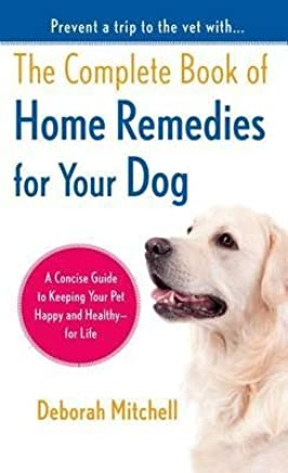 [The Complete Book of Home Remedies for Your Dog] (By: Deborah Mitchell) [published: June, 2013]