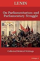 Lenin On Parliamentarism and Parliamentary Struggle