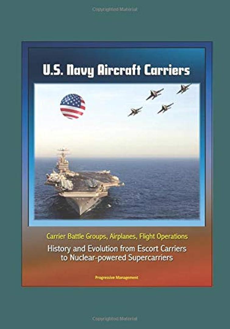 感謝祭嬉しいです語U.S. Navy Aircraft Carriers: Carrier Battle Groups, Airplanes, Flight Operations, History and Evolution from Escort Carriers to Nuclear-powered Supercarriers