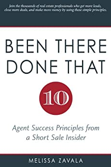 Been There, Done That: Ten Agent Success Principles from a Short Sale Insider by [Melissa Zavala]