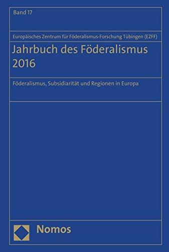 Jahrbuch des Föderalismus 2016: Föderalismus, Subsidiarität und Regionen in Europa: Foderalismus, Subsidiaritat Und Regionen in Europa