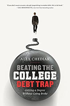 Beating the College Debt Trap: Getting a Degree Without Going Broke by [Alex Chediak]