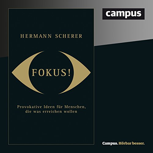 Fokus! Provokative Ideen für Menschen, die was erreichen wollen                   By:                                                                                                                                 Hermann Scherer                               Narrated by:                                                                                                                                 Oliver Preusche,                                                                                        Hermann Scherer,                                                                                        Susanne Grawe                      Length: 1 hr and 59 mins     1 rating     Overall 5.0