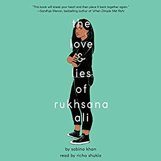 The Love and Lies of Rukhsana Ali                   By:                                                                                                                                 Sabina Khan                               Narrated by:                                                                                                                                 Richa Shukla                      Length: 8 hrs and 31 mins     30 ratings     Overall 4.5