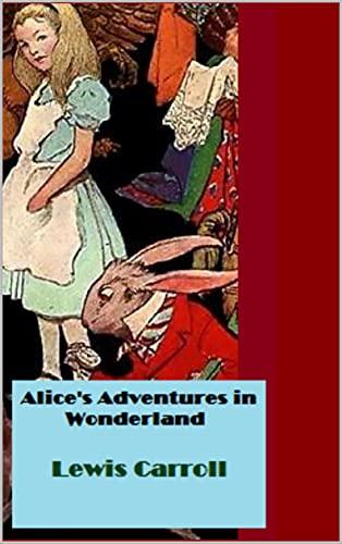 Lewis Carroll:Alice's Adventures in Wonderland (English Edition)