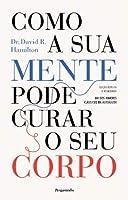 Como a Sua Mente Pode Curar o Seu Corpo (Portuguese Edition)