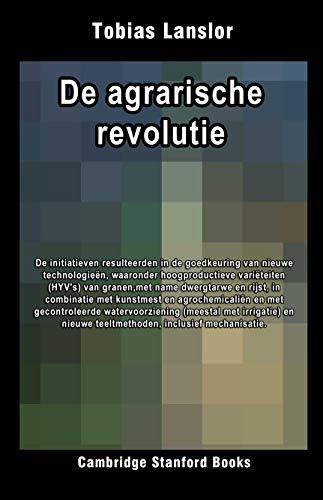 De agrarische revolutie (Geschiedenis van de landbouw Book 3) (Dutch Edition)