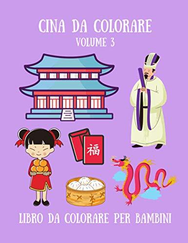 Cina da Colorare - Volume 3 Libro da colorare per bambini: Album da colorare per bambini con disegni cinesi - 35 Illustrazioni a tema Cina - Copertina flessibile