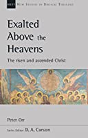 Exalted Above The Heavens: The Risen And Ascended Christ (New Studies in Bibical Theology)
