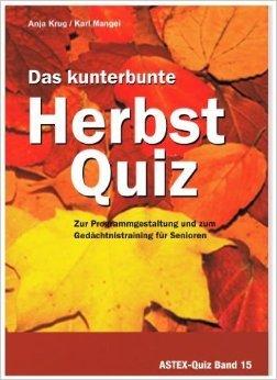 Das kunterbunte Herbstquiz - Zur Programmgestaltung und zum Gedächtnistraining für Senioren: Zur Programmgestaltung und zum Gedächtnistraining in der Altenarbeit - eine Arbeitshilfe ( November 2004 )
