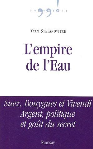 L'empire de l'eau : Suez, Bouygues et Vivendi Argent, politique et goût du secret