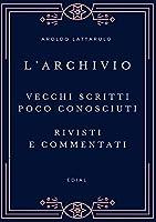 L'Archivio - Vecchi scritti, rivisti, aggiornati e commentati
