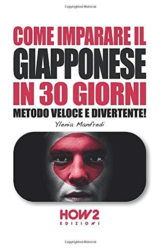 COME IMPARARE IL GIAPPONESE IN 30 GIORNI: Metodo Veloce e Divertente!