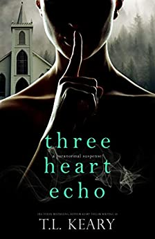 Three Heart Echo: A Paranormal Suspense by [T.L. Keary]