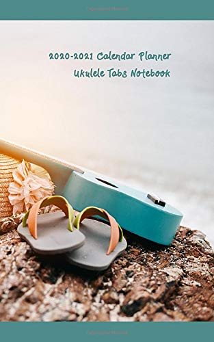 2020-2021 Calendar Planner Ukulele Tabs Notebook: Two Years Plan Organizer Diary with Ukulele Tab Music Paper for Songwriting Chord Boxes and Lyric ... Ukulele Sandals Hat Rock Beside Sea Theme