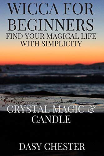 Wicca for Beginners: Find Your Magical Life With Simplicity: Crystal Magic & Candle