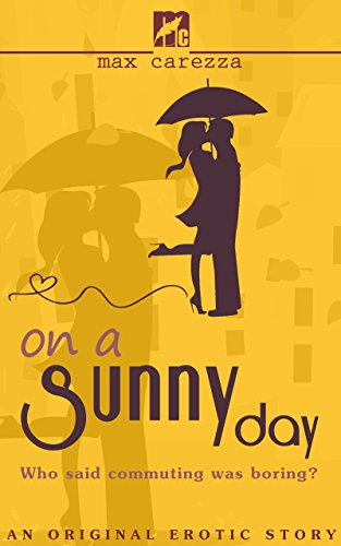 On a Sunny Day: An Original Erotic Story - Who Said Commuting Was Boring?: Realistic, tender romance filled with hot, steamy action